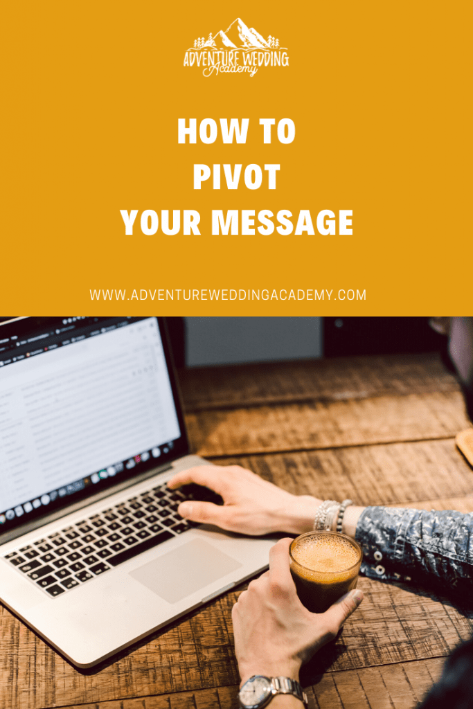 how to pivot your message - a blog post by the Adventure Wedding Academy